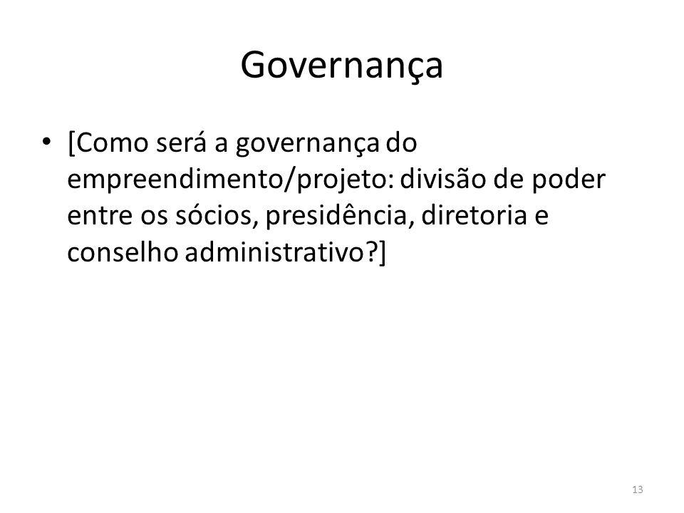 Governança [Como será a governança do empreendimento/projeto: divisão de poder entre os sócios, presidência, diretoria e conselho administrativo ]